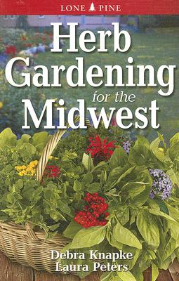 Herb gardening for The Midwest By Knapke, Debra/ Peters, Laura